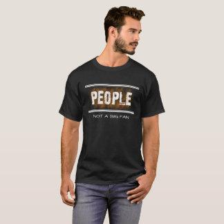 PEOPLE Not A Big Fan Funny Anti-Social T-shirt
