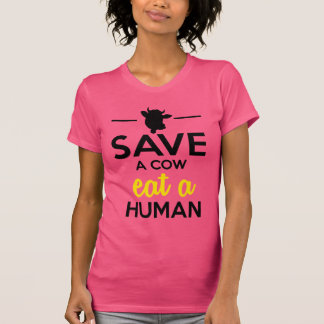 People Pets - Save a cow eat a human T-shirts