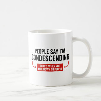 People Say I'm Condescending Coffee Mug