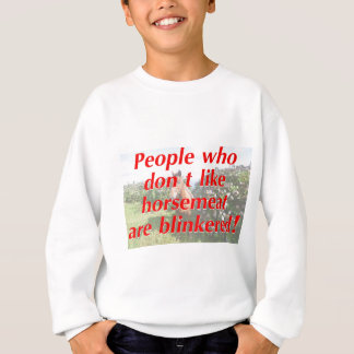 People who don't like horse meat are blinkered. sweatshirt