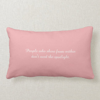 People who shine from within...lumbar pillow