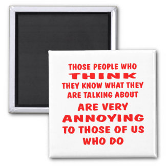People Who Think They Know What They Are Talking Square Magnet