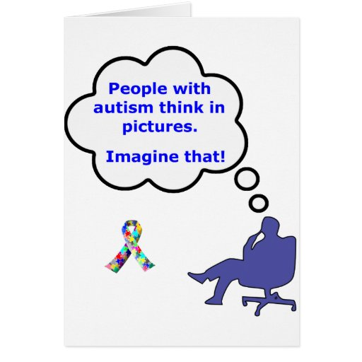People with Autism think in pictures Greeting Cards