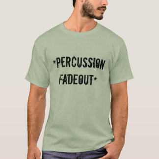 *percussion fadeout* T-Shirt