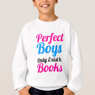 Perfect Boys Only Exist In Books Girls' Sweatshirt