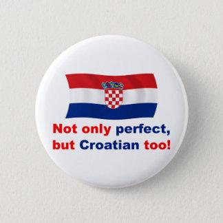 Perfect Croatian 6 Cm Round Badge