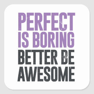 Perfect is boring. Be awesome instead Square Sticker