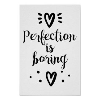 Perfection is boring funny quote Poster