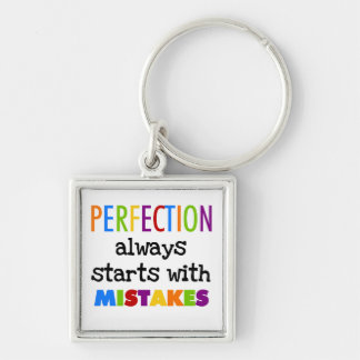 Perfection Starts With Mistakes Keychains
