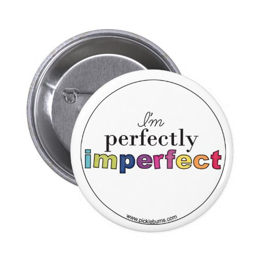 perfectly imperfect badge pinback button