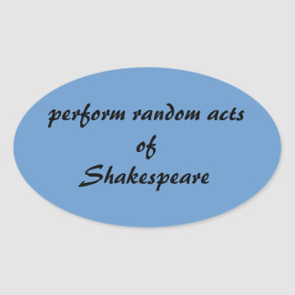 Perform Random Acts of Shakespeare Oval Sticker
