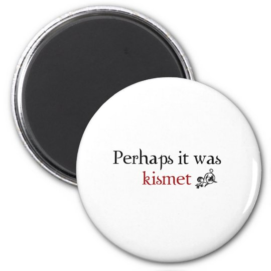 Perhaps it was kismet 6 cm round magnet
