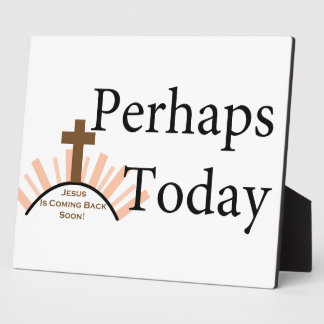 Perhaps Today - on White Display Plaque