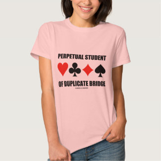 Perpetual Student Of Duplicate Bridge (Card Suits) Tees