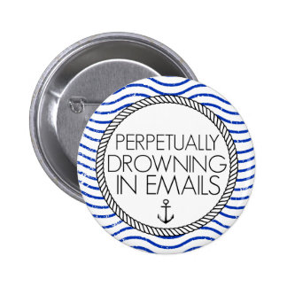 Perpetually Drowning in Emails Button