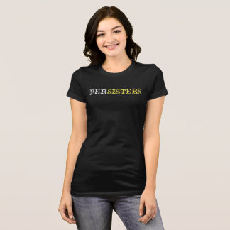 PerSisters #shepersists black T-shirt