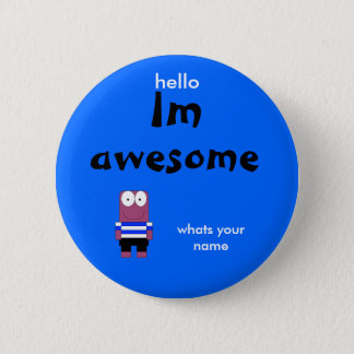 person, Im, awesome, hello, whats your name 6 Cm Round Badge