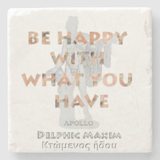 Personal Delphic Maxim BE HAPPY WITH WHAT YOU HAVE Stone Coaster