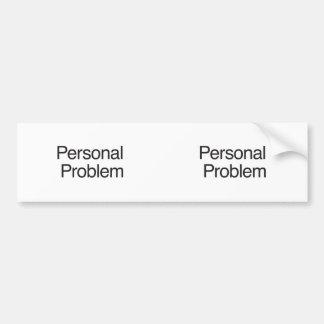 Personal Problem Bumper Stickers
