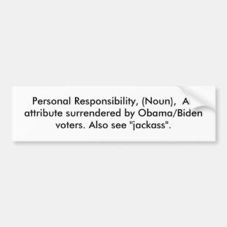 Personal Responsibility, (Noun),  An attribute ... Bumper Sticker