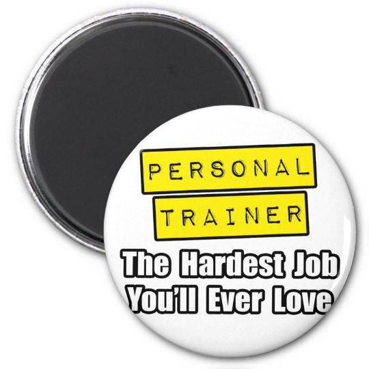 Personal Trainer...Hardest Job You'll Ever Love 6 Cm Round Magnet