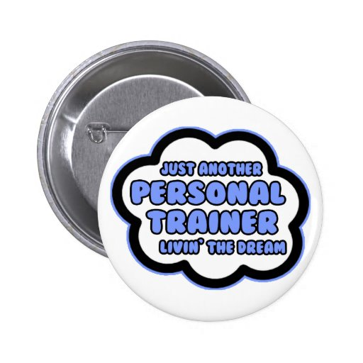 Personal Trainer .. Livin' The Dream Pins