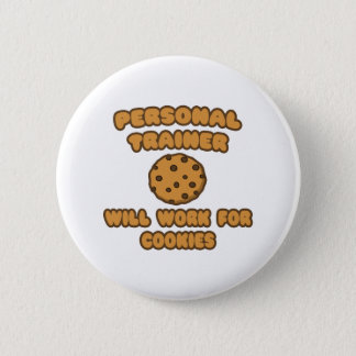 Personal Trainer  .. Will Work for Cookies 6 Cm Round Badge