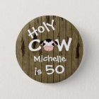 Personalised Funny Holy Cow 50th Birthday Button