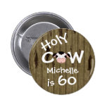 Personalised Funny Holy Cow 60th Humourous 6 Cm Round Badge