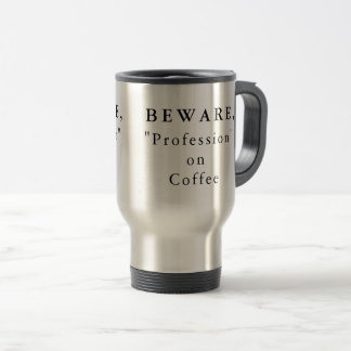 "Personalized Beware, ""Profession"" on Coffee Travel Mug"