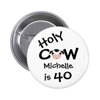 Personalized Funny Holy Cow 40th Birthday Humorous 6 Cm Round Badge