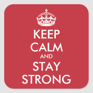 Personalized KEEP CALM AND STAY STRONG Square Sticker