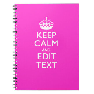 Personalized KEEP CALM AND Your Text Vibrant Pink Spiral Notebook