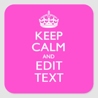 Personalized KEEP CALM AND Your Text Vibrant Pink Square Sticker