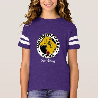 Personalized Life Is Better With A Golden T-Shirt