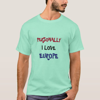 Personally I Love Europe T-Shirt