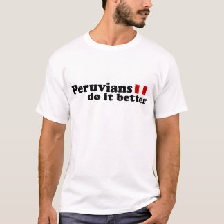 Peruvians do it better T-Shirt