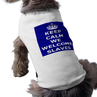 Pet Clothing Keep Calm We Welcome Slaves