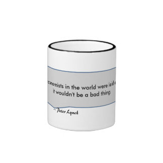 Peter Lynch Quote Economists laid is a good thing Ringer Mug
