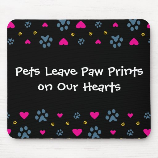 Pets Leave Paw Prints on Our Hearts Mouse Pads