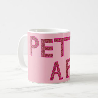 PETTY A.F. COFFEE MUG