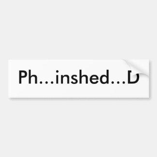 Ph...inshed...D Bumper Sticker Car Bumper Sticker