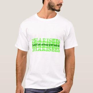 PHARISEES, PHARISEES, PHARISEES, PHARISEES, the... T-Shirt