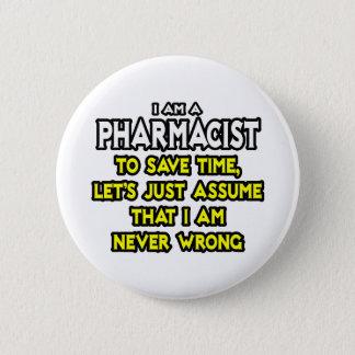 Pharmacist...Assume I Am Never Wrong 6 Cm Round Badge