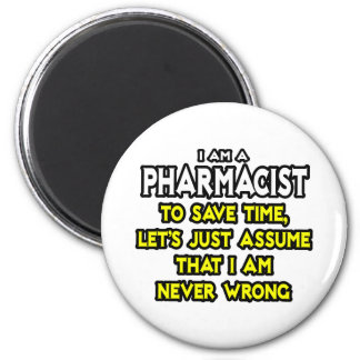 Pharmacist...Assume I Am Never Wrong 6 Cm Round Magnet