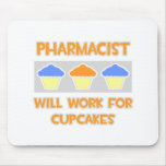 Pharmacist ... Will Work For Cupcakes Mouse Pads