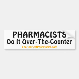 PHARMACISTS ---- Do It Over-The-Counter Bumper Sticker