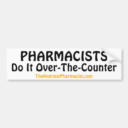 PHARMACISTS ---- Do It Over-The-Counter Bumper Stickers