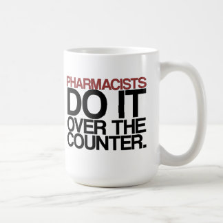 Pharmacists do it over the counter Mug