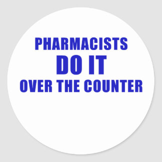 Pharmacists Do It Over the Counter Round Sticker